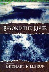 Beyond the River: A Novel by Michael Fillerup